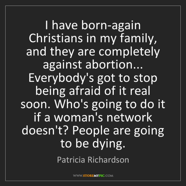 Patricia Richardson: I have born-again Christians in my family, and they are...