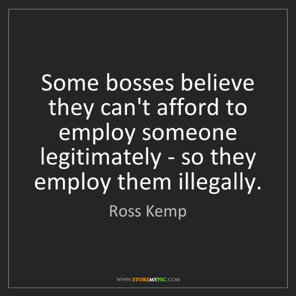 Ross Kemp: Some bosses believe they can't afford to employ someone...