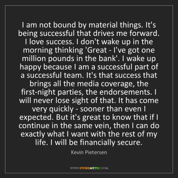 Kevin Pietersen: I am not bound by material things. It's being successful...