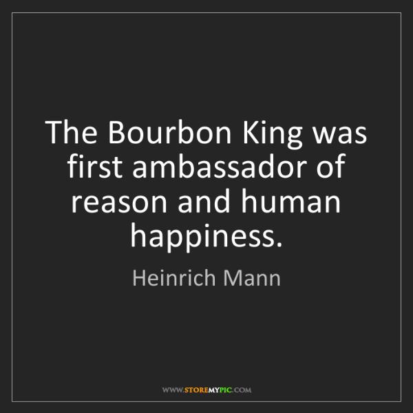 Heinrich Mann: The Bourbon King was first ambassador of reason and human...