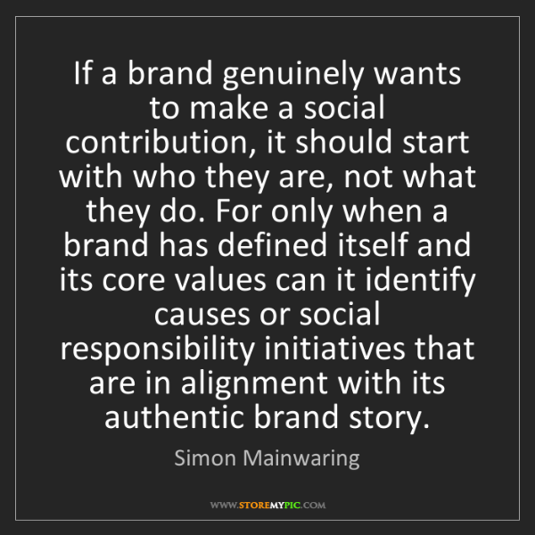 Simon Mainwaring: If a brand genuinely wants to make a social contribution,...