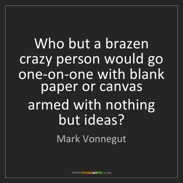 Mark Vonnegut: Who but a brazen crazy person would go one-on-one with...