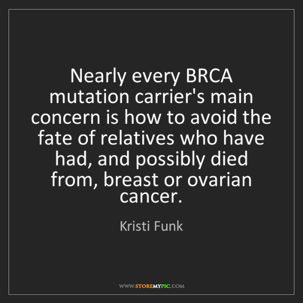 Kristi Funk: Nearly every BRCA mutation carrier's main concern is...