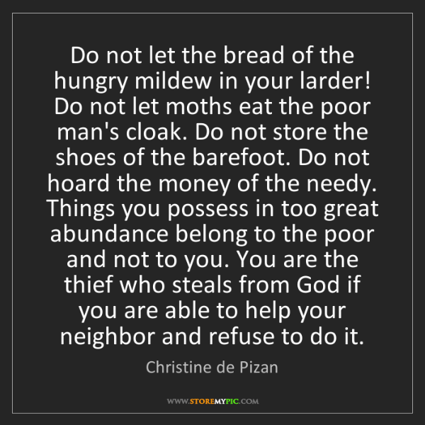 Christine de Pizan: Do not let the bread of the hungry mildew in your larder!...