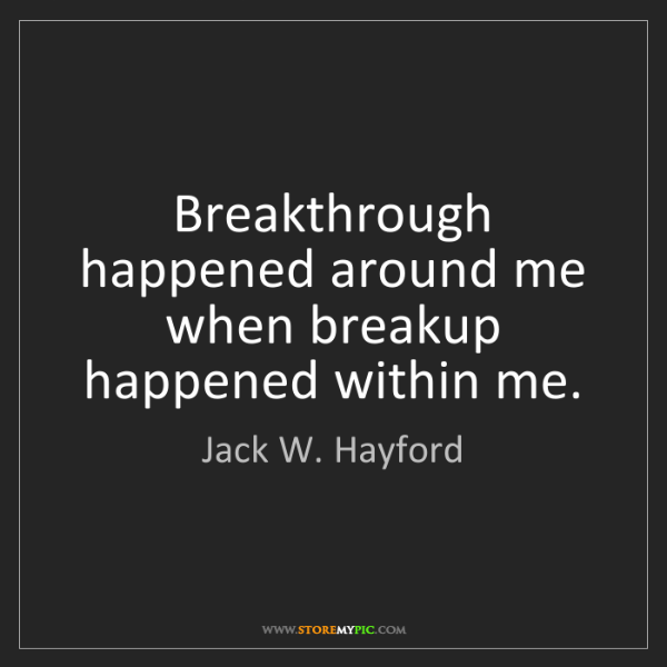 Jack W. Hayford: Breakthrough happened around me when breakup happened...