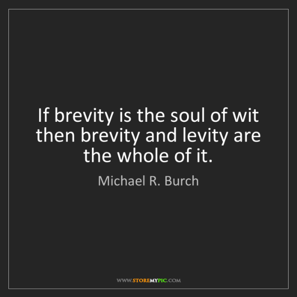 Michael R. Burch: If brevity is the soul of wit then brevity and levity...