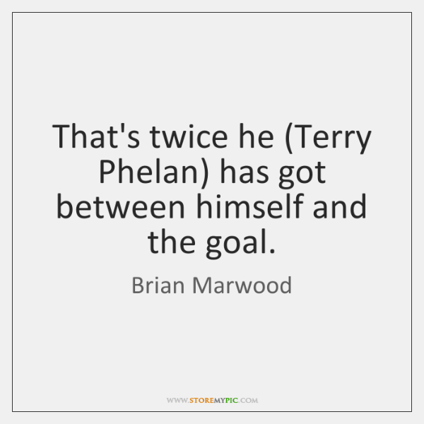 That's twice he (Terry Phelan) has got between himself and the goal.