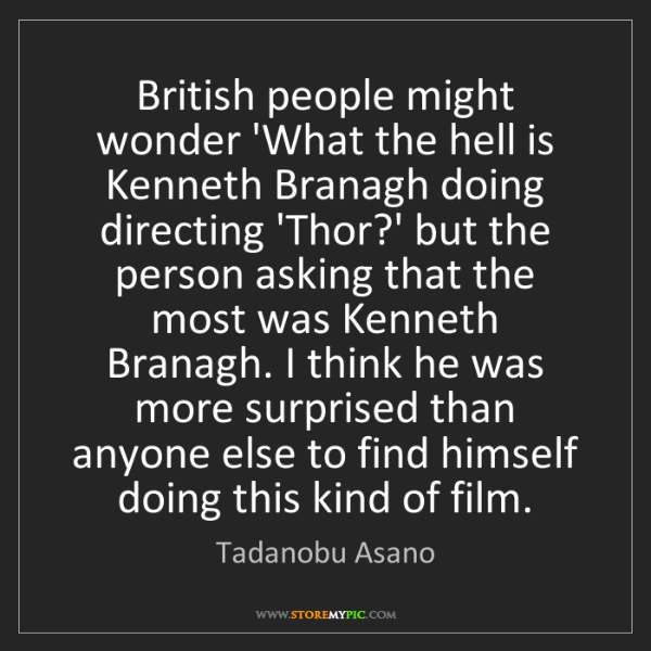 Tadanobu Asano: British people might wonder 'What the hell is Kenneth...