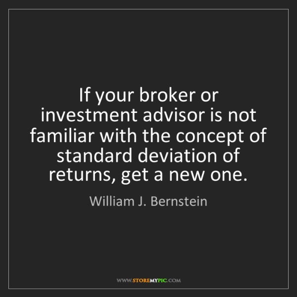 William J. Bernstein: If your broker or investment advisor is not familiar...