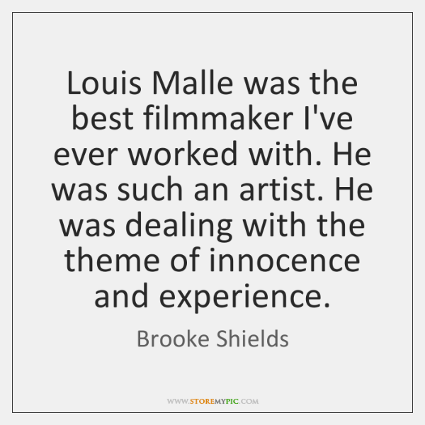 Louis Malle was the best filmmaker I've ever worked with. He was ...