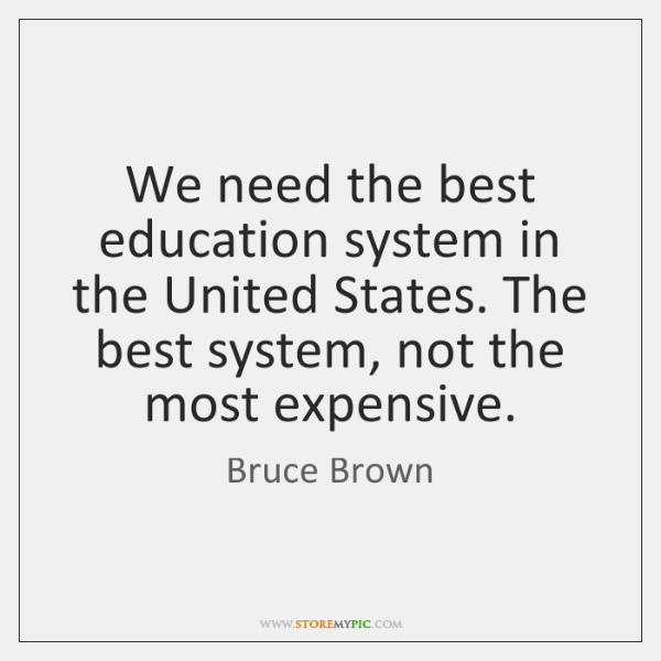 We need the best education system in the United States. The best ...