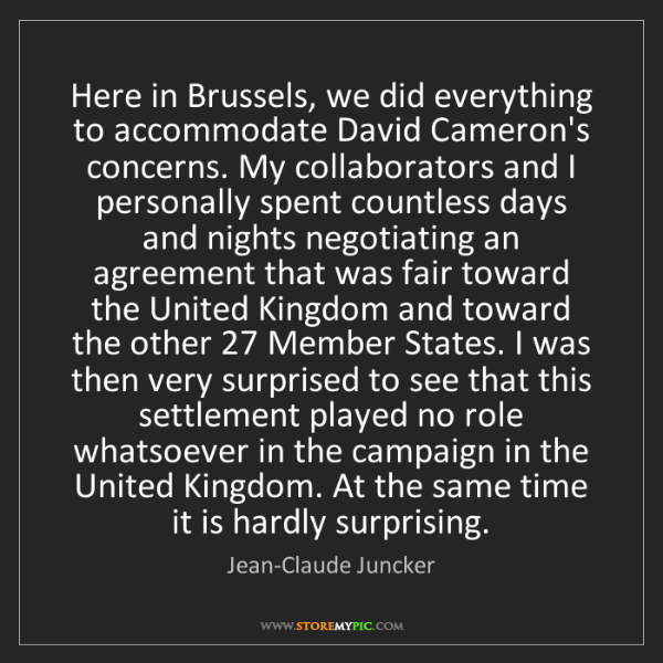 Jean-Claude Juncker: Here in Brussels, we did everything to accommodate David...