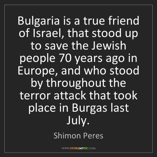 Shimon Peres: Bulgaria is a true friend of Israel, that stood up to...