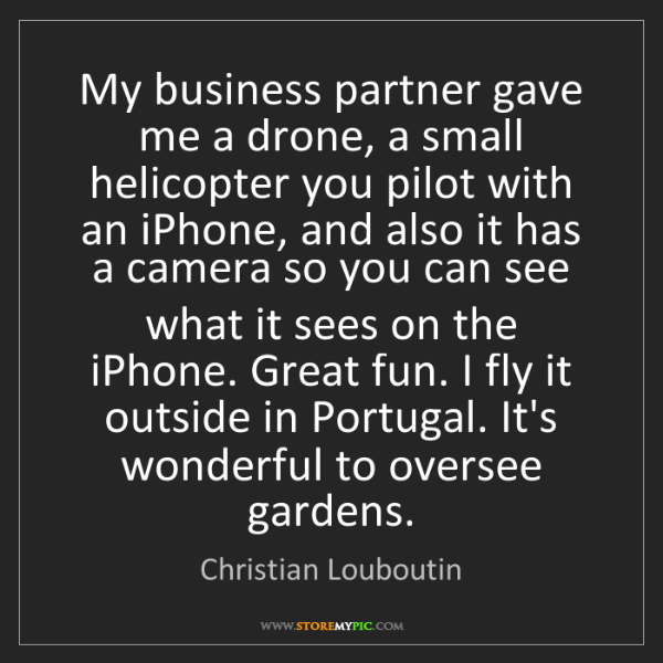 Christian Louboutin: My business partner gave me a drone, a small helicopter...