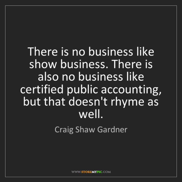Craig Shaw Gardner: There is no business like show business. There is also...