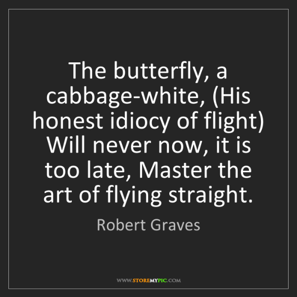 Robert Graves: The butterfly, a cabbage-white, (His honest idiocy of...