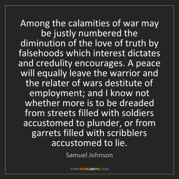 Samuel Johnson: Among the calamities of war may be justly numbered the...