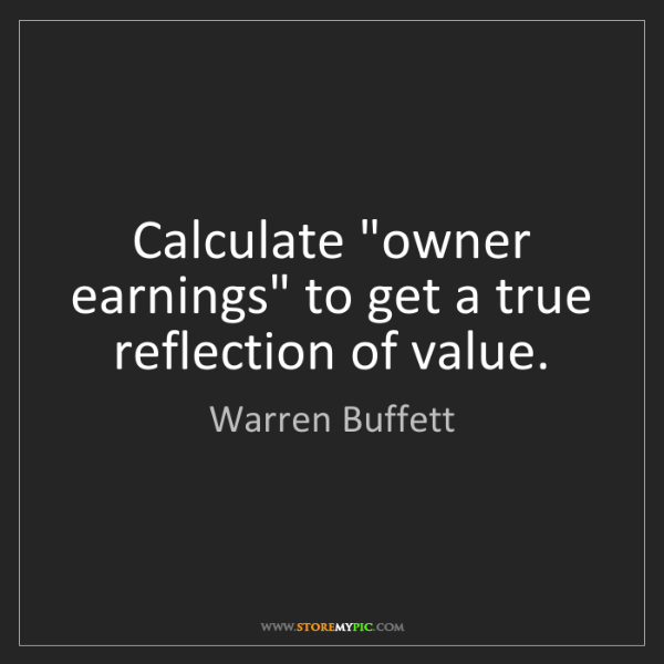 "Warren Buffett: Calculate ""owner earnings"" to get a true reflection of..."