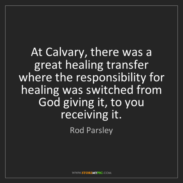Rod Parsley: At Calvary, there was a great healing transfer where...
