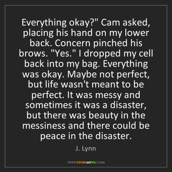 "J. Lynn: Everything okay?"" Cam asked, placing his hand on my lower..."