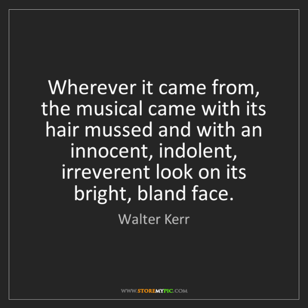 Walter Kerr: Wherever it came from, the musical came with its hair...