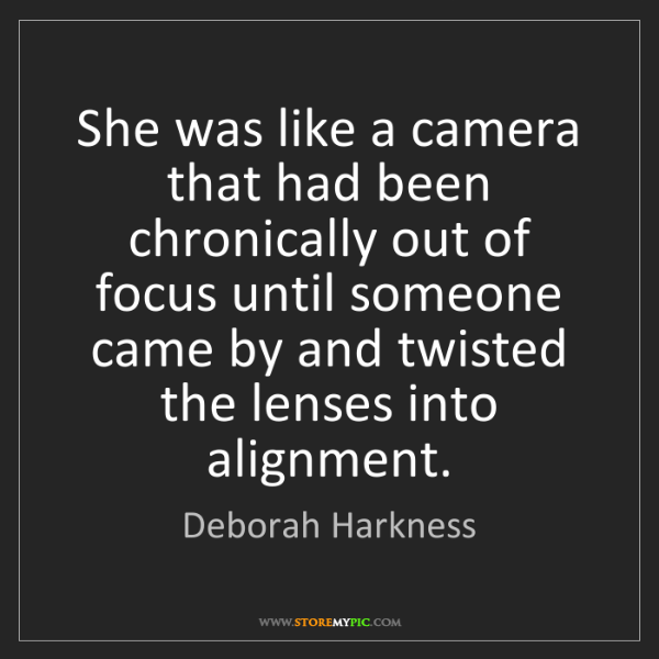 Deborah Harkness: She was like a camera that had been chronically out of...