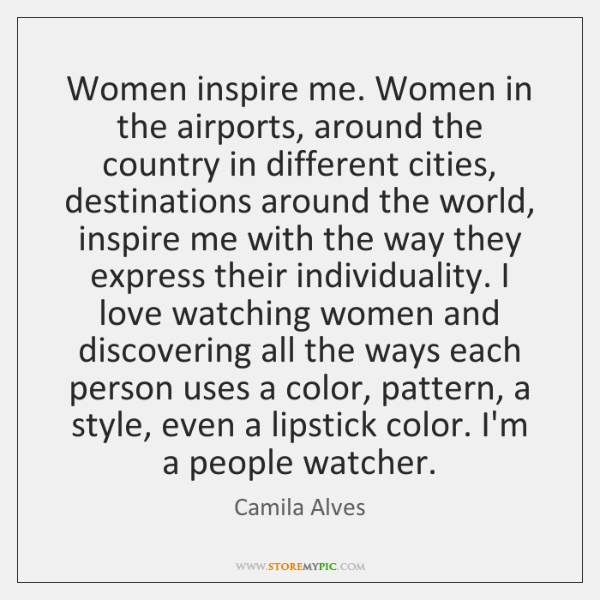 Women inspire me. Women in the airports, around the country in different ...