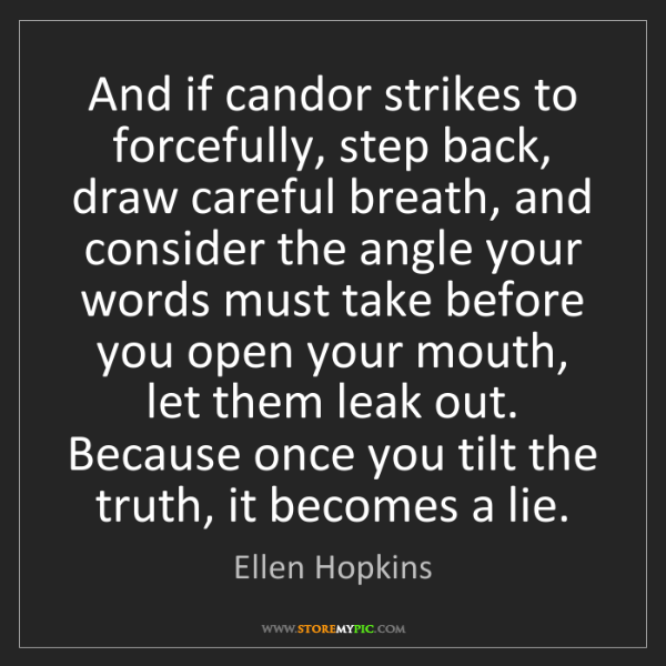 Ellen Hopkins: And if candor strikes to forcefully, step back, draw...
