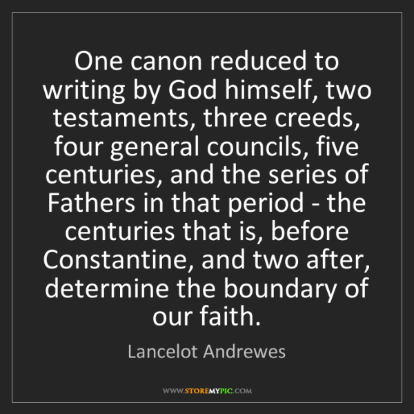 Lancelot Andrewes: One canon reduced to writing by God himself, two testaments,...