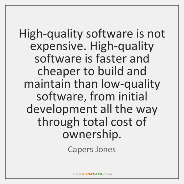 High-quality software is not expensive. High-quality software is faster and cheaper to ...