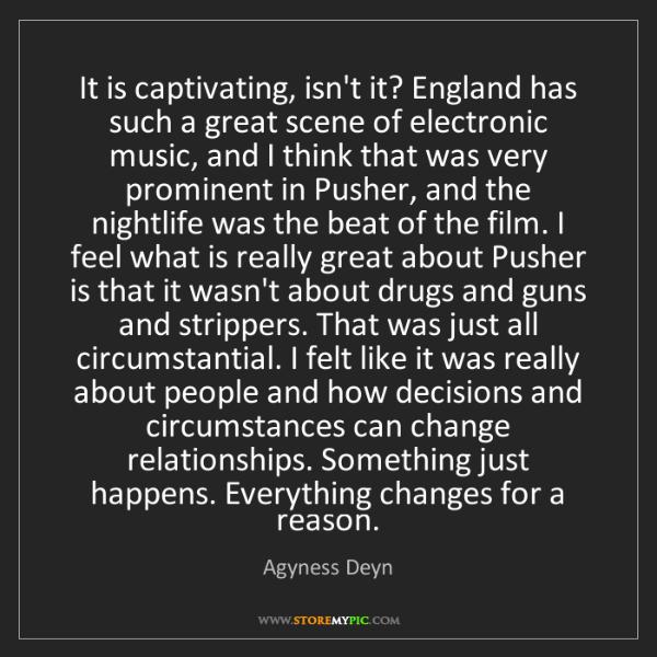 Agyness Deyn: It is captivating, isn't it? England has such a great...