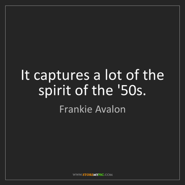Frankie Avalon: It captures a lot of the spirit of the '50s.