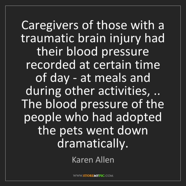Karen Allen: Caregivers of those with a traumatic brain injury had...