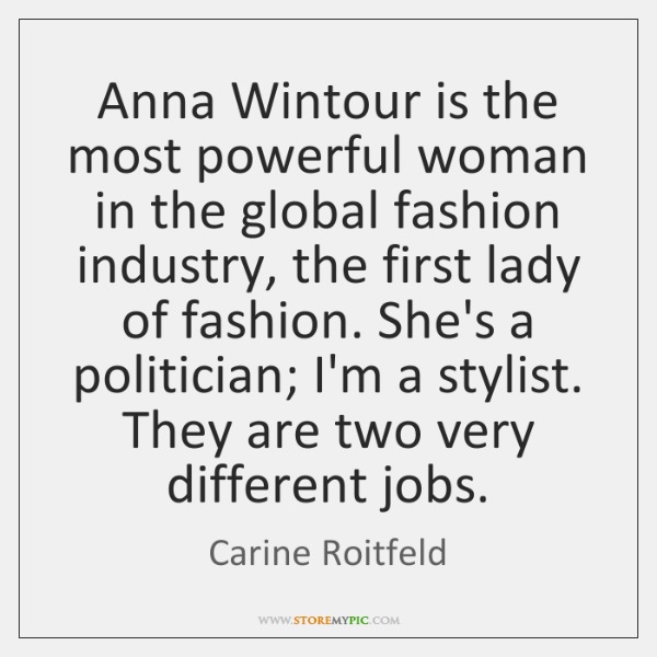 Anna Wintour is the most powerful woman in the global fashion industry, ...
