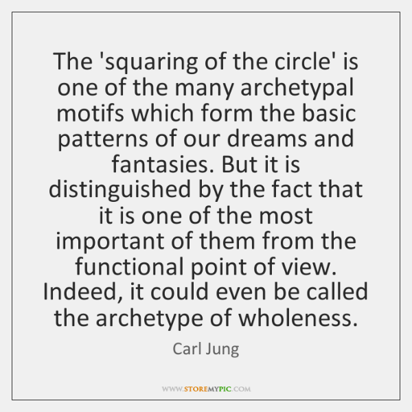 The 'squaring of the circle' is one of the many archetypal motifs ...