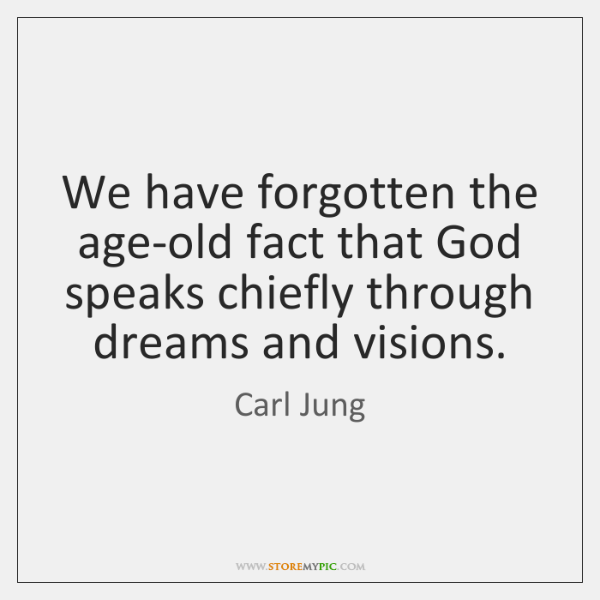 We have forgotten the age-old fact that God speaks chiefly through dreams ...