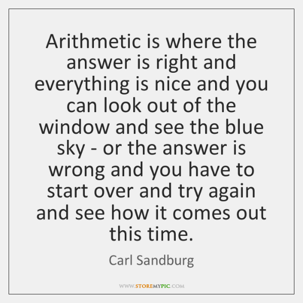 Arithmetic is where the answer is right and everything is nice and ...