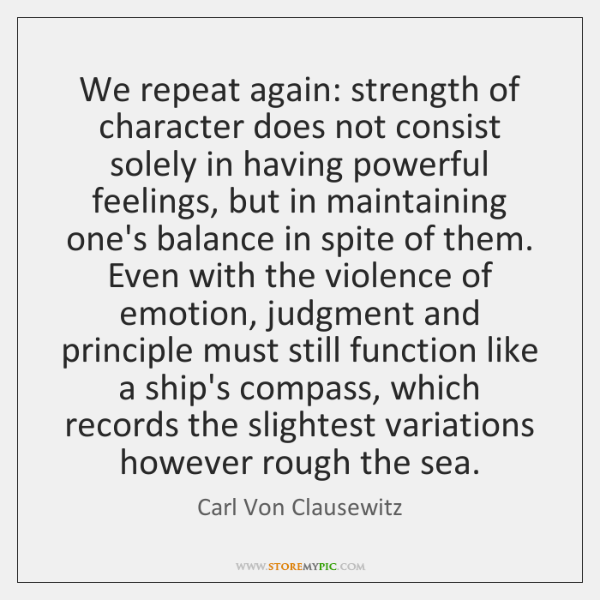 We repeat again: strength of character does not consist solely in having ...