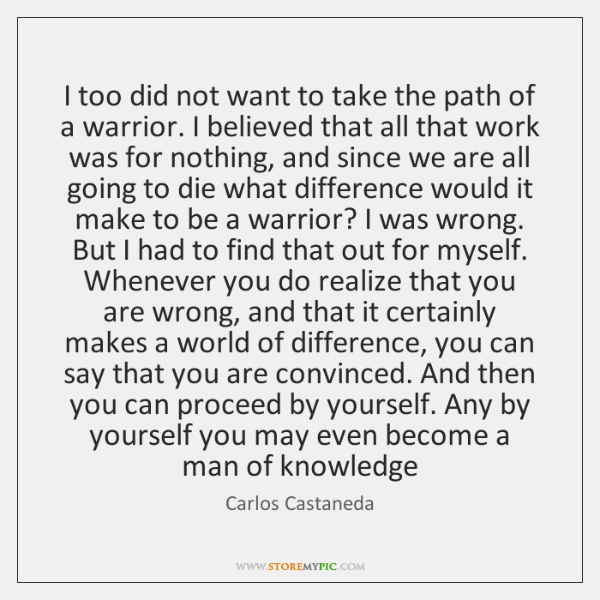 I too did not want to take the path of a warrior. ...