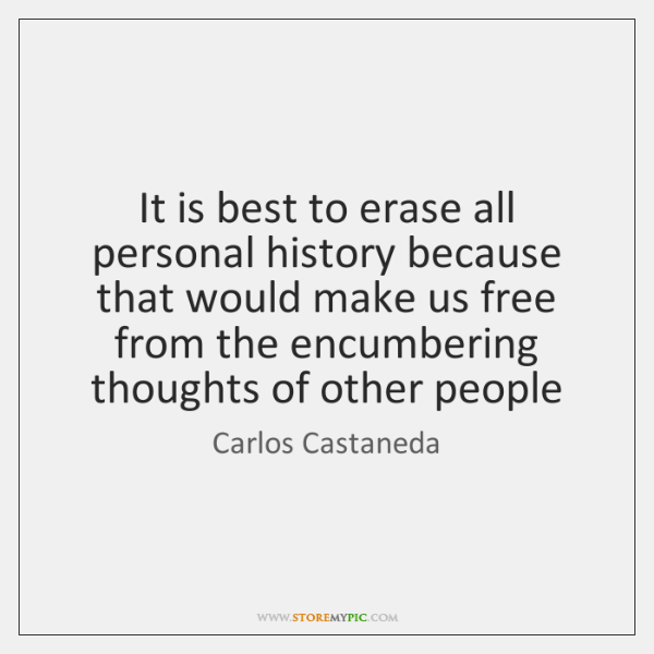 It is best to erase all personal history because that would make ...