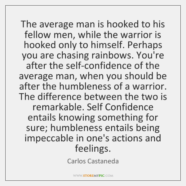 The average man is hooked to his fellow men, while the warrior ...