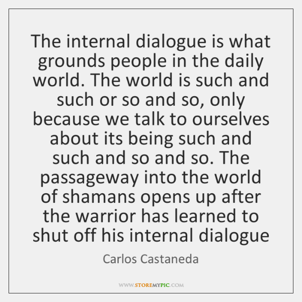 The internal dialogue is what grounds people in the daily world. The ...