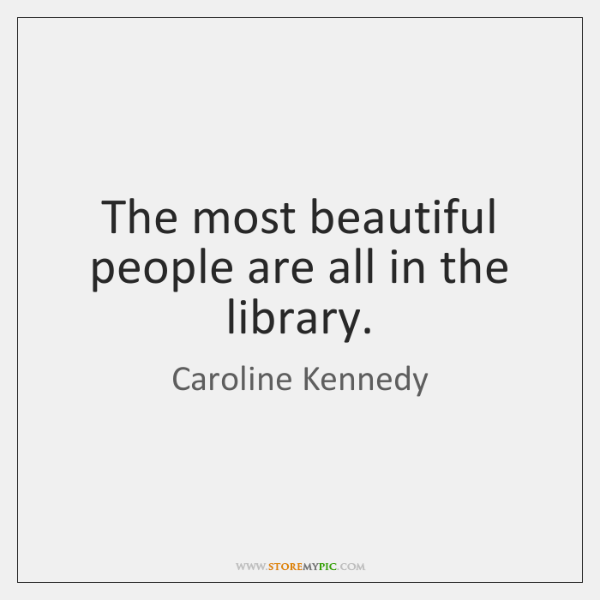 The most beautiful people are all in the library.