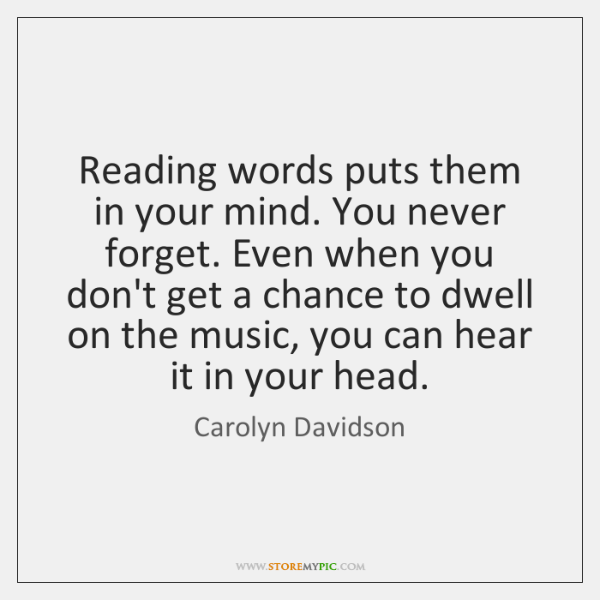 Reading words puts them in your mind. You never forget. Even when ...