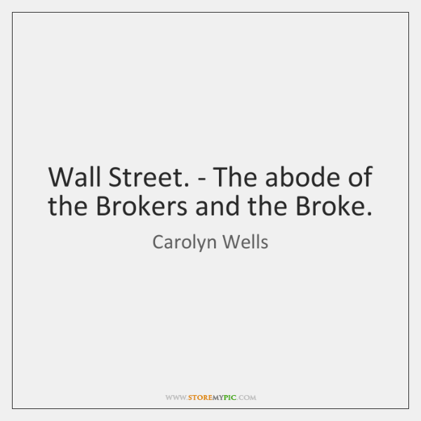 Wall Street. - The abode of the Brokers and the Broke.