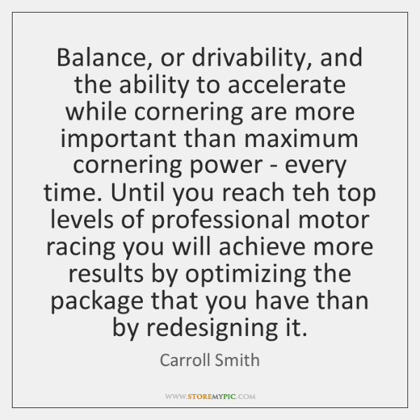 Balance, or drivability, and the ability to accelerate while cornering are more ...
