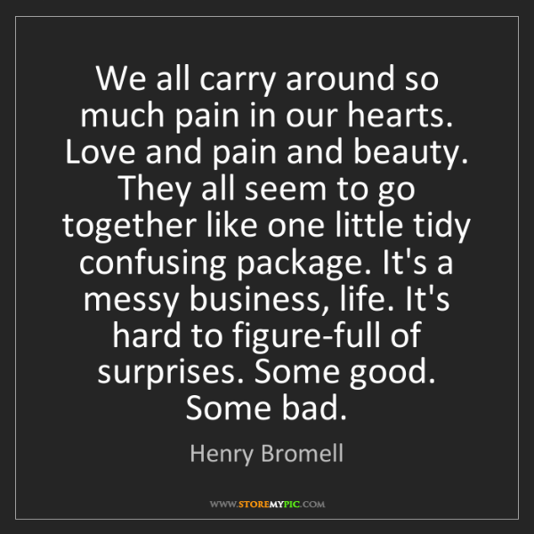 Henry Bromell: We all carry around so much pain in our hearts. Love...