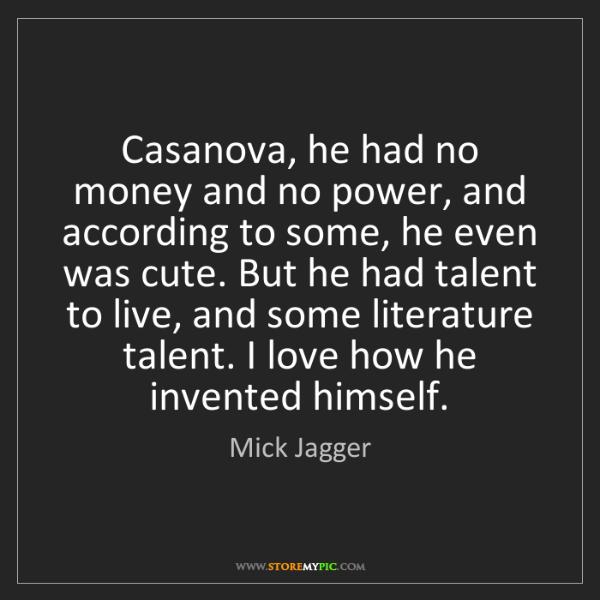 Mick Jagger: Casanova, he had no money and no power, and according...