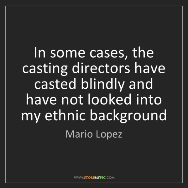 Mario Lopez: In some cases, the casting directors have casted blindly...