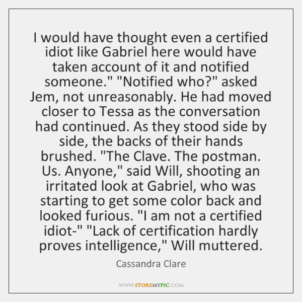 I would have thought even a certified idiot like Gabriel here would ...